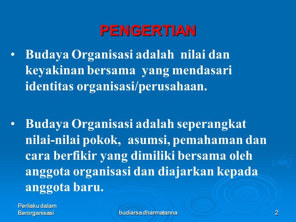 Perilaku dalam Berorganisasibudiarsa dharmatanna2 PENGERTIAN Budaya Organisasi adalah nilai dan keyakinan bersama yang mendasari identitas organisasi/perusahaan.