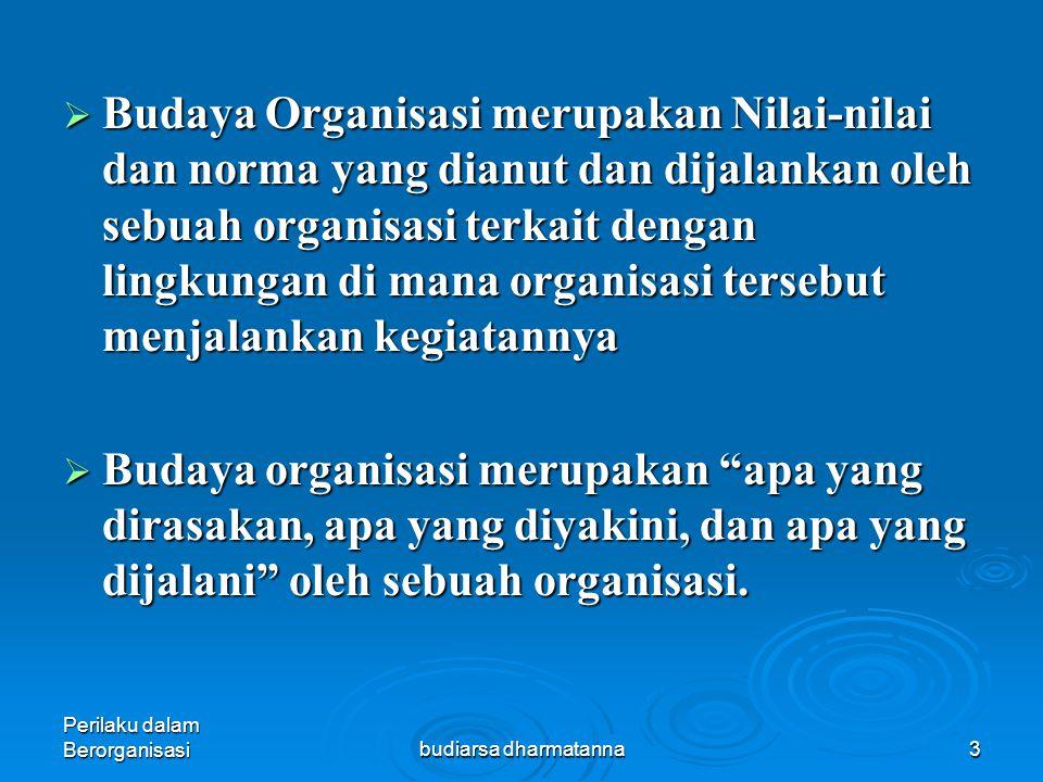 Perilaku dalam Berorganisasibudiarsa dharmatanna2 PENGERTIAN Budaya Organisasi adalah nilai dan keyakinan bersama yang mendasari identitas organisasi/