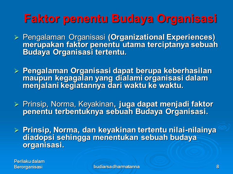 Perilaku dalam Berorganisasibudiarsa dharmatanna8 Faktor penentu Budaya Organisasi  Pengalaman Organisasi (Organizational Experiences) merupakan faktor penentu utama terciptanya sebuah Budaya Organisasi tertentu.