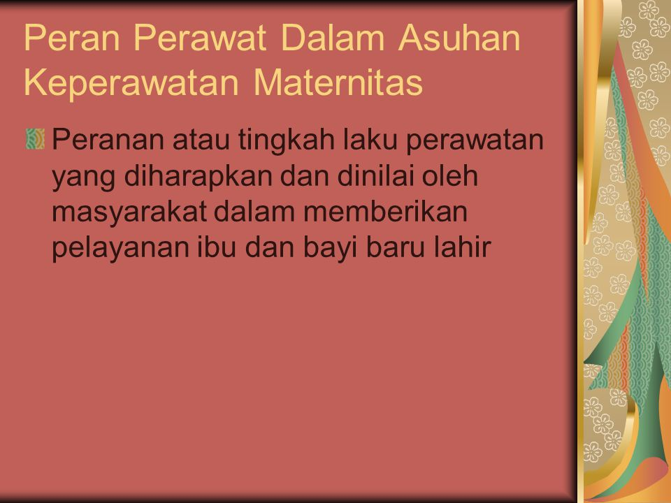 Peran Perawat Dalam Asuhan Keperawatan Maternitas Peranan atau tingkah laku perawatan yang diharapkan dan dinilai oleh masyarakat dalam memberikan pel