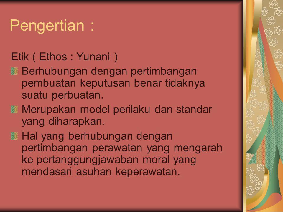 Pengertian : Etik ( Ethos : Yunani ) Berhubungan dengan pertimbangan pembuatan keputusan benar tidaknya suatu perbuatan. Merupakan model perilaku dan