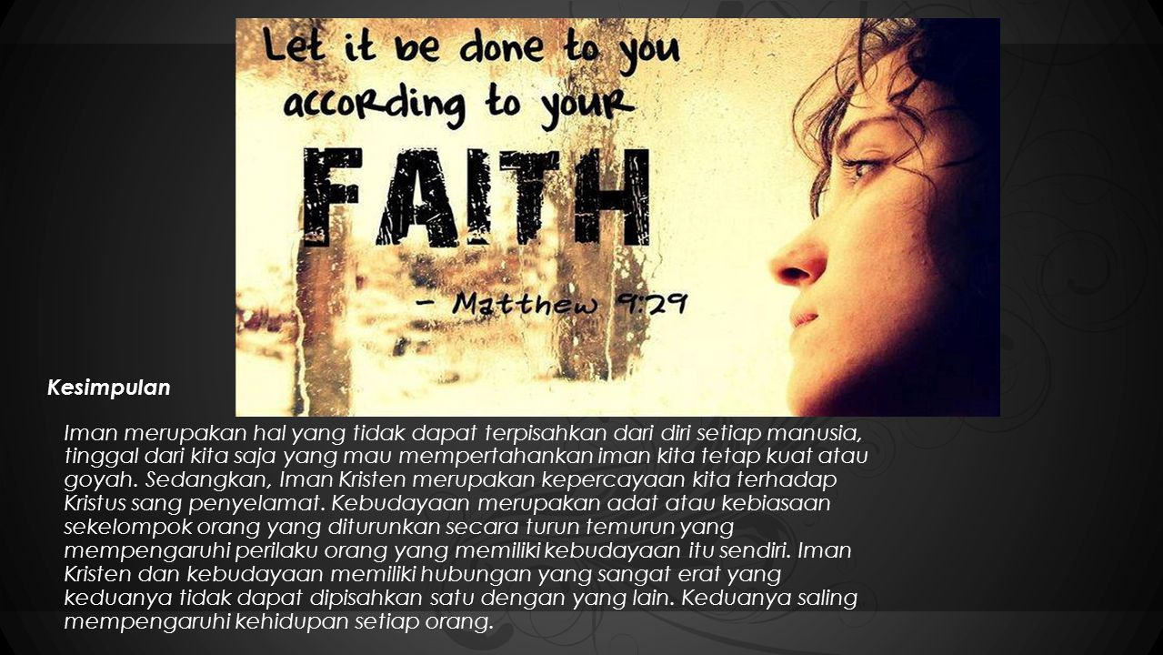 Kesimpulan Iman merupakan hal yang tidak dapat terpisahkan dari diri setiap manusia, tinggal dari kita saja yang mau mempertahankan iman kita tetap kuat atau goyah.