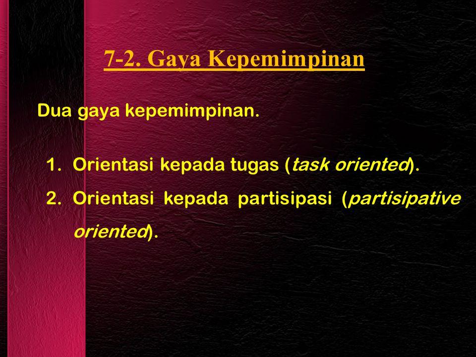 7-2.Gaya Kepemimpinan Dua gaya kepemimpinan. 1.Orientasi kepada tugas (task oriented).