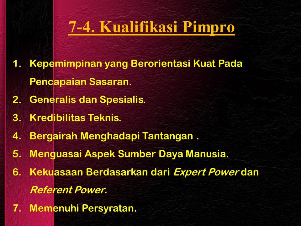 7-4. Kualifikasi Pimpro 1.Kepemimpinan yang Berorientasi Kuat Pada Pencapaian Sasaran. 2.Generalis dan Spesialis. 3.Kredibilitas Teknis. 4.Bergairah M