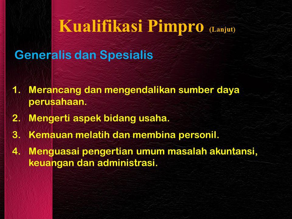Kualifikasi Pimpro (Lanjut) Generalis dan Spesialis 1.Merancang dan mengendalikan sumber daya perusahaan. 2.Mengerti aspek bidang usaha. 3.Kemauan mel
