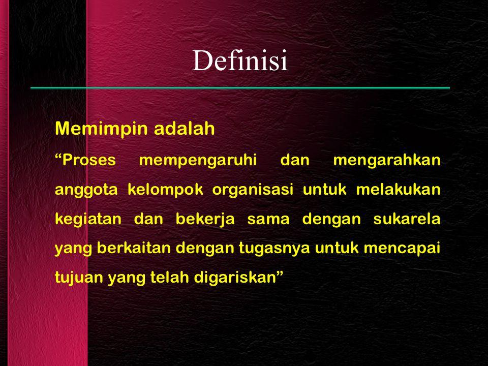 Definisi Memimpin adalah Proses mempengaruhi dan mengarahkan anggota kelompok organisasi untuk melakukan kegiatan dan bekerja sama dengan sukarela yang berkaitan dengan tugasnya untuk mencapai tujuan yang telah digariskan