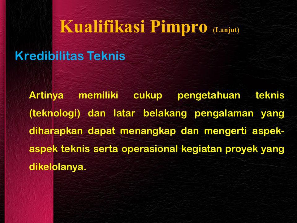 Kualifikasi Pimpro (Lanjut) Kredibilitas Teknis Artinya memiliki cukup pengetahuan teknis (teknologi) dan latar belakang pengalaman yang diharapkan da