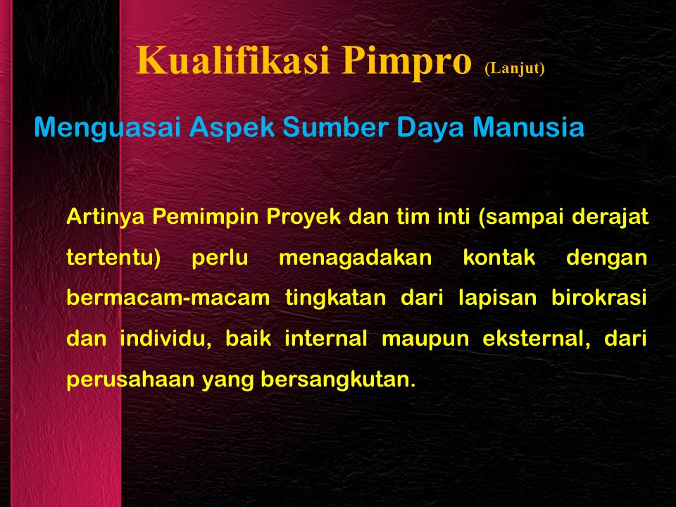 Kualifikasi Pimpro (Lanjut) Menguasai Aspek Sumber Daya Manusia Artinya Pemimpin Proyek dan tim inti (sampai derajat tertentu) perlu menagadakan konta