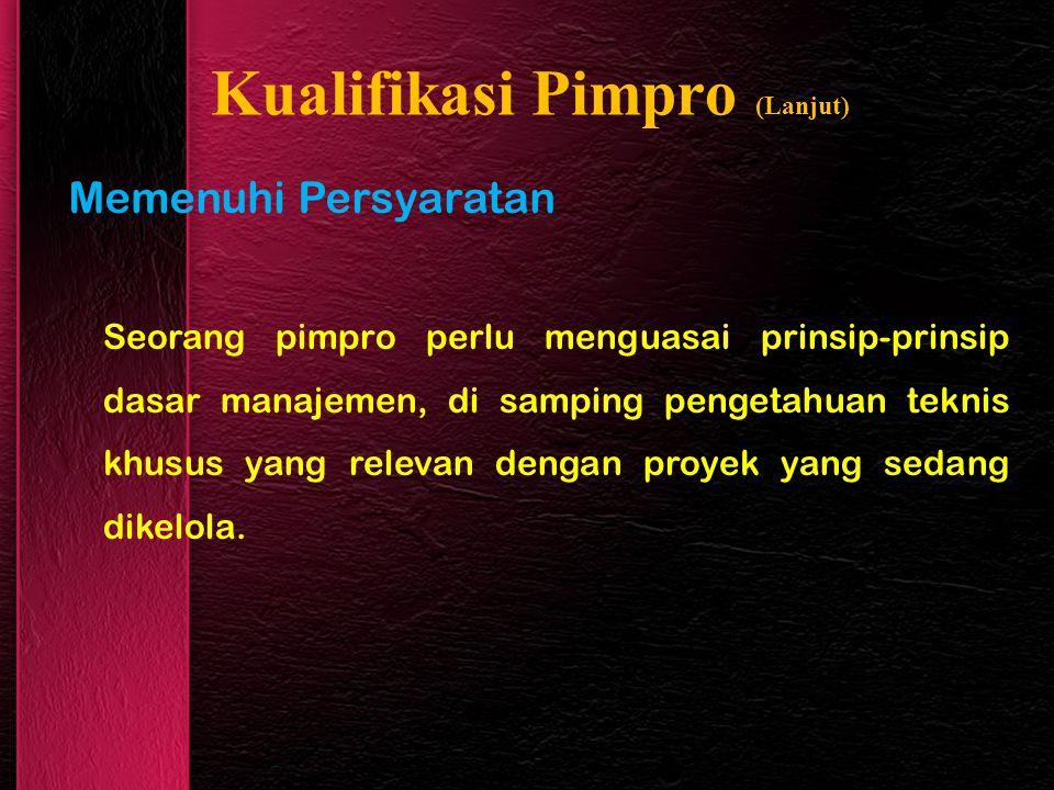 Kualifikasi Pimpro (Lanjut) Memenuhi Persyaratan Seorang pimpro perlu menguasai prinsip-prinsip dasar manajemen, di samping pengetahuan teknis khusus