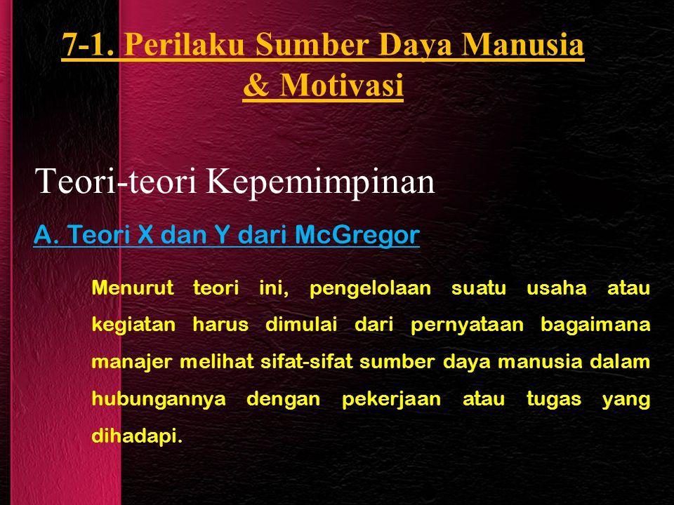 Teori-teori Kepemimpinan A. Teori X dan Y dari McGregor Menurut teori ini, pengelolaan suatu usaha atau kegiatan harus dimulai dari pernyataan bagaima