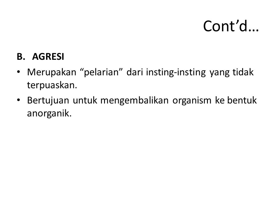 Cont'd… C.KECEMASAN Merupakan hasil dari insting-insting bawah sadar yang tidak terpuaskan, yang berlebihan.