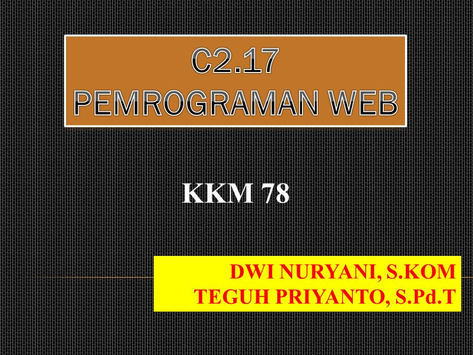 KKM 78 DWI NURYANI, S.KOM TEGUH PRIYANTO, S.Pd.T