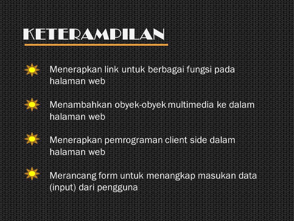 KETERAMPILAN Menerapkan link untuk berbagai fungsi pada halaman web Menambahkan obyek-obyek multimedia ke dalam halaman web Menerapkan pemrograman cli