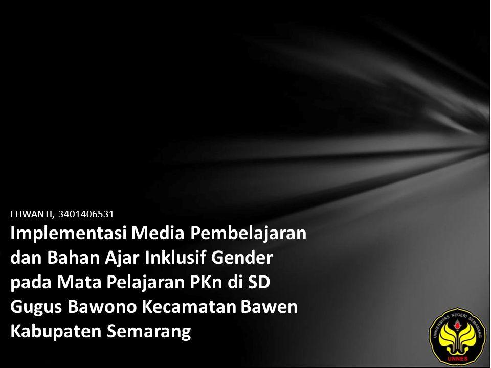 EHWANTI, 3401406531 Implementasi Media Pembelajaran dan Bahan Ajar Inklusif Gender pada Mata Pelajaran PKn di SD Gugus Bawono Kecamatan Bawen Kabupate