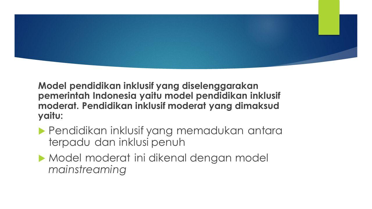 Model pendidikan inklusif yang diselenggarakan pemerintah Indonesia yaitu model pendidikan inklusif moderat. Pendidikan inklusif moderat yang dimaksud