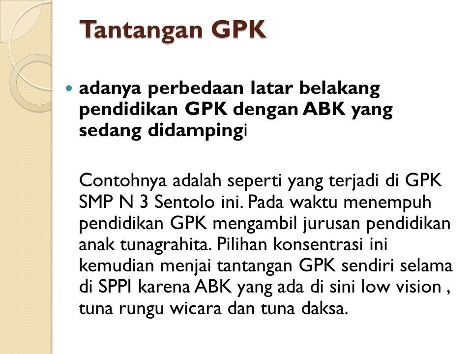 Tantangan GPK adanya perbedaan latar belakang pendidikan GPK dengan ABK yang sedang didampingi Contohnya adalah seperti yang terjadi di GPK SMP N 3 Sentolo ini.