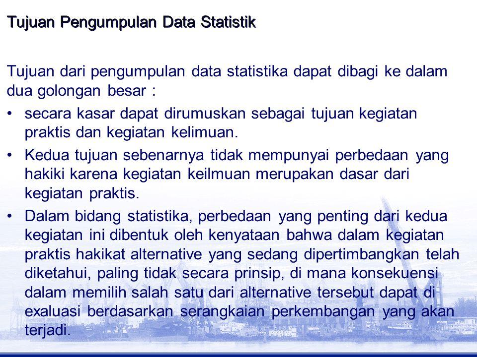 Tujuan Pengumpulan Data Statistik Tujuan dari pengumpulan data statistika dapat dibagi ke dalam dua golongan besar : secara kasar dapat dirumuskan seb