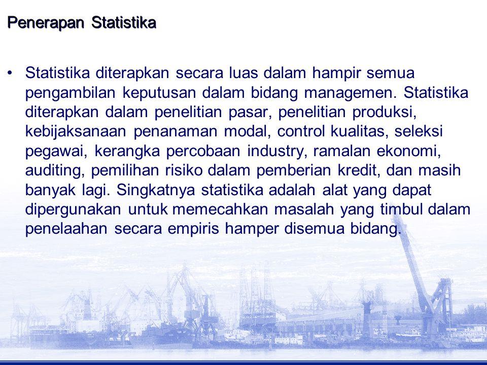 Penerapan Statistika Statistika diterapkan secara luas dalam hampir semua pengambilan keputusan dalam bidang managemen. Statistika diterapkan dalam pe