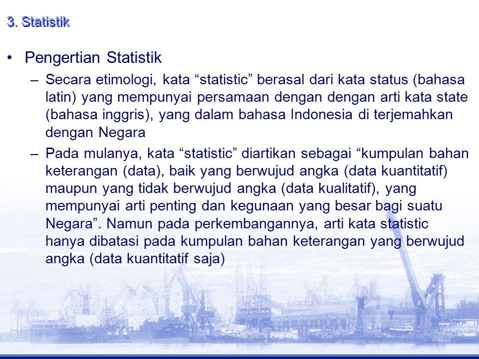 """3. Statistik Pengertian Statistik –Secara etimologi, kata """"statistic"""" berasal dari kata status (bahasa latin) yang mempunyai persamaan dengan dengan a"""