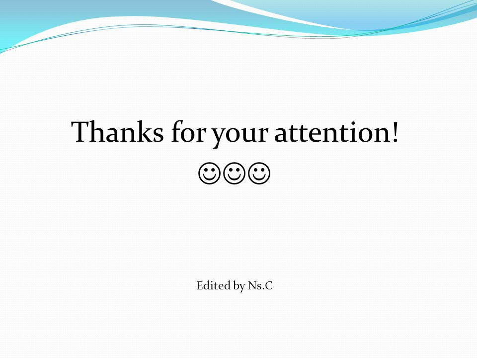 Thanks for your attention! Edited by Ns.C