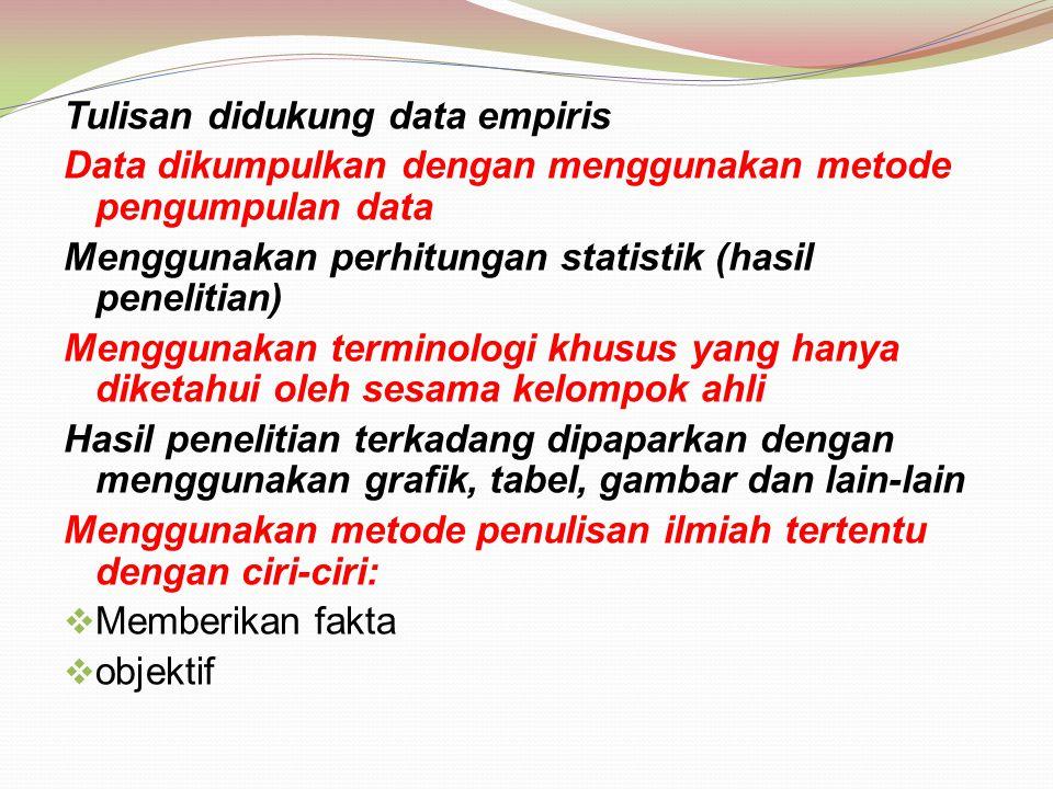 Tulisan didukung data empiris Data dikumpulkan dengan menggunakan metode pengumpulan data Menggunakan perhitungan statistik (hasil penelitian) Menggun
