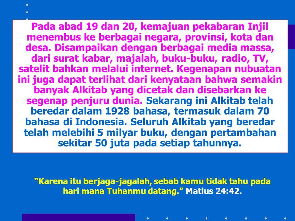 """Karena itu berjaga-jagalah, sebab kamu tidak tahu pada hari mana Tuhanmu datang."" Matius 24:42. Pada abad 19 dan 20, kemajuan pekabaran Injil menembu"