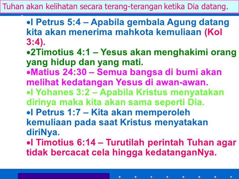  I Petrus 5:4 – Apabila gembala Agung datang kita akan menerima mahkota kemuliaan (Kol 3:4).  2Timotius 4:1 – Yesus akan menghakimi orang yang hidup