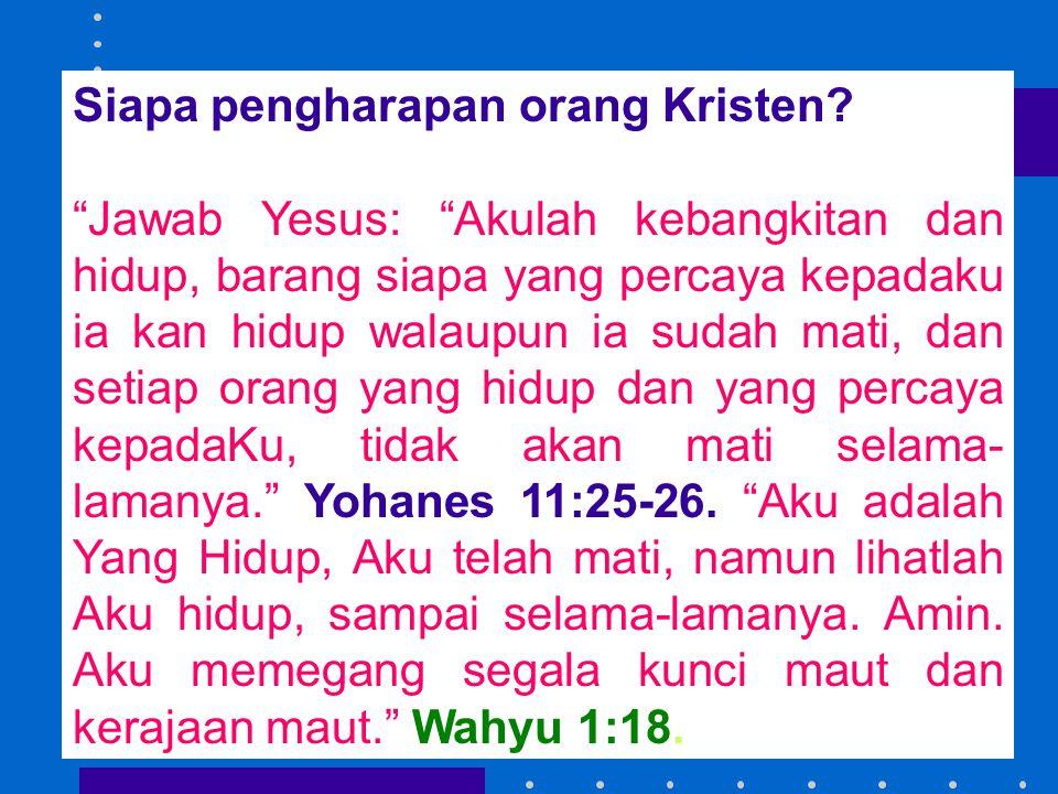 """Siapa pengharapan orang Kristen? """"Jawab Yesus: """"Akulah kebangkitan dan hidup, barang siapa yang percaya kepadaku ia kan hidup walaupun ia sudah mati,"""