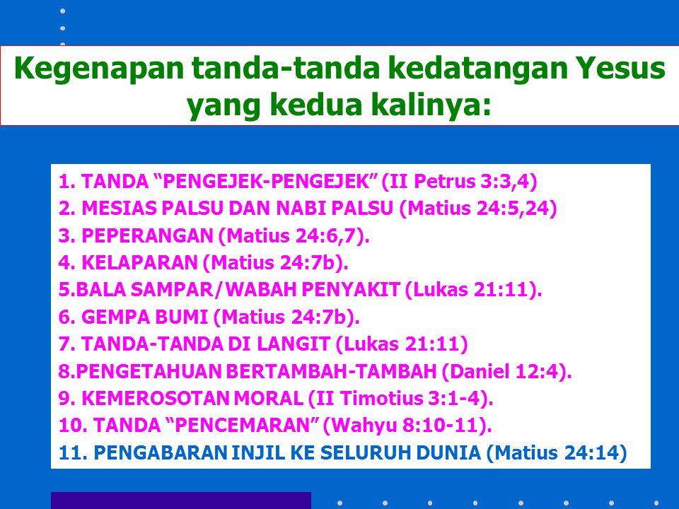 """1. TANDA """"PENGEJEK-PENGEJEK"""" (II Petrus 3:3,4) 2. MESIAS PALSU DAN NABI PALSU (Matius 24:5,24) 3. PEPERANGAN (Matius 24:6,7). 4. KELAPARAN (Matius 24:"""