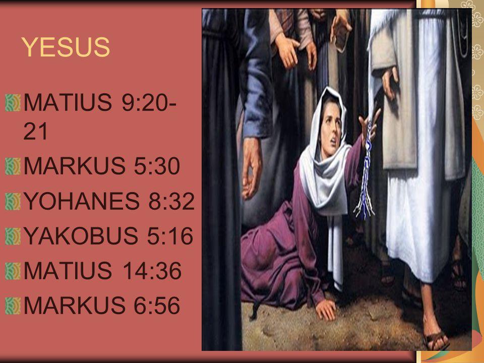 YESUS MATIUS 9:20- 21 MARKUS 5:30 YOHANES 8:32 YAKOBUS 5:16 MATIUS 14:36 MARKUS 6:56