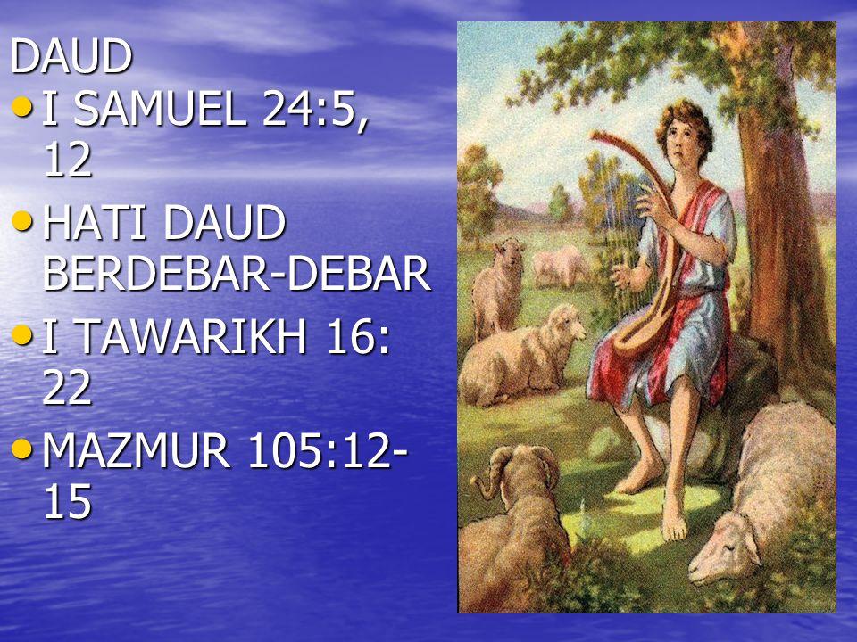 DAUD I SAMUEL 24:5, 12 I SAMUEL 24:5, 12 HATI DAUD BERDEBAR-DEBAR HATI DAUD BERDEBAR-DEBAR I TAWARIKH 16: 22 I TAWARIKH 16: 22 MAZMUR 105:12- 15 MAZMU
