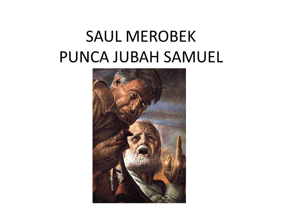 SAUL MEROBEK PUNCA JUBAH SAMUEL