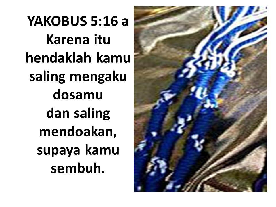 YAKOBUS 5:16 a Karena itu hendaklah kamu saling mengaku dosamu dan saling mendoakan, supaya kamu sembuh.
