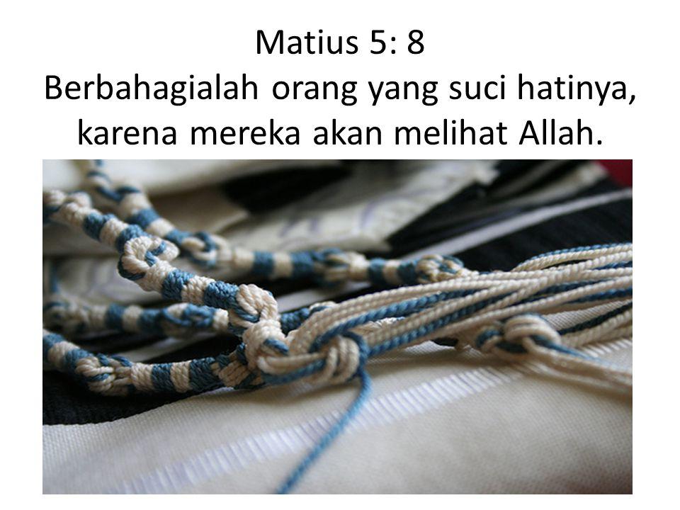 Matius 5: 8 Berbahagialah orang yang suci hatinya, karena mereka akan melihat Allah.