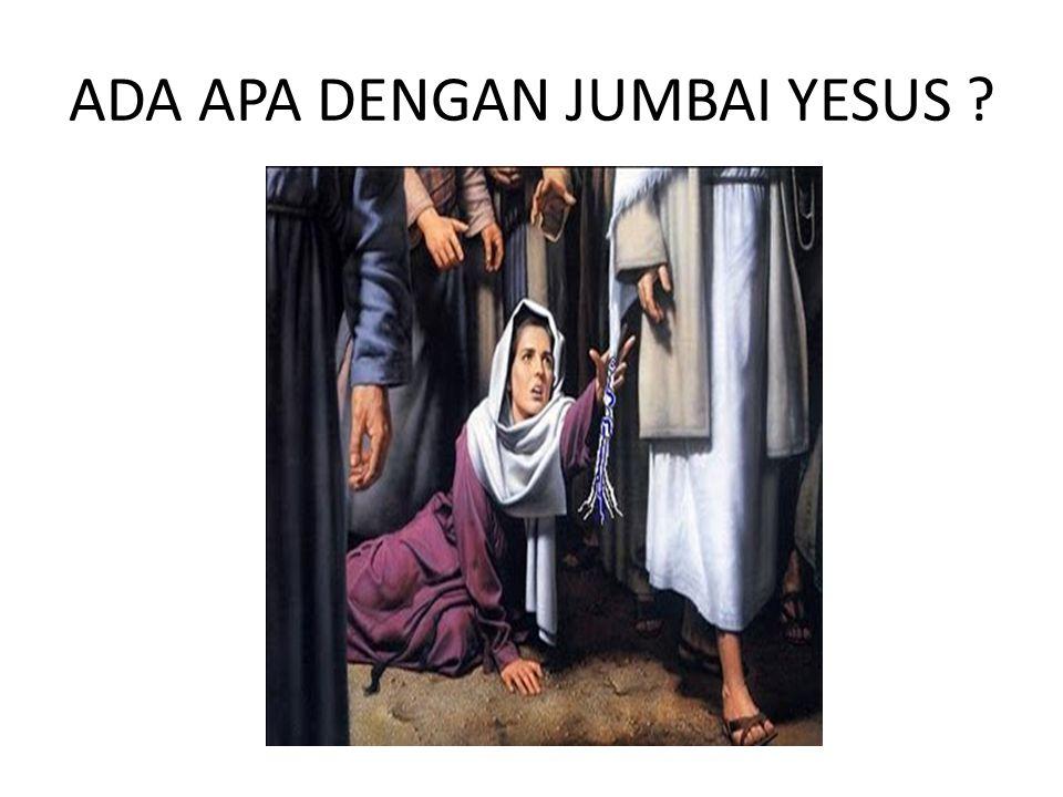 ADA APA DENGAN JUMBAI YESUS ?