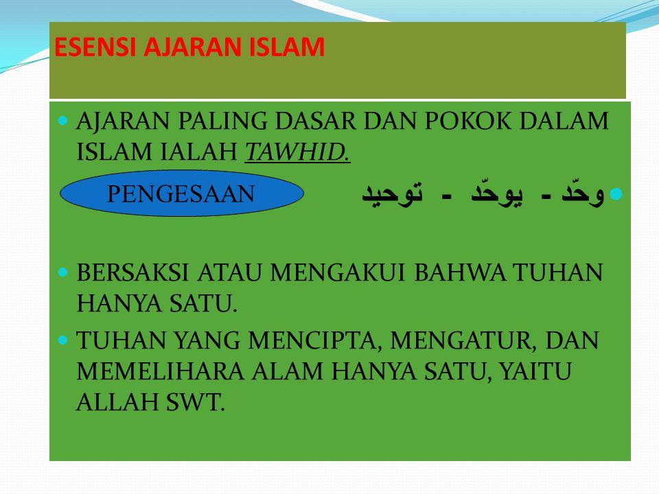 ESENSI AJARAN ISLAM AJARAN PALING DASAR DAN POKOK DALAM ISLAM IALAH TAWHID. وحّد - يو د - توحيد BERSAKSI ATAU MENGAKUI BAHWA TUHAN HANYA SATU. TUHAN Y