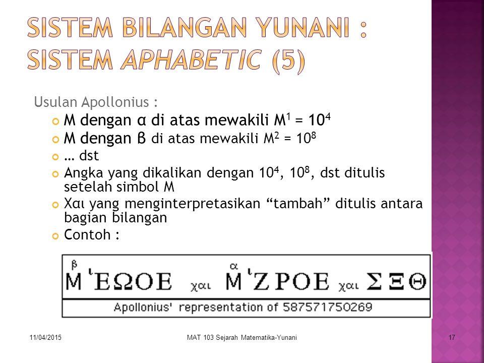 11/04/2015MAT 103 Sejarah Matematika-Yunani17 Usulan Apollonius : M dengan α di atas mewakili M 1 = 10 4 M dengan β di atas mewakili M 2 = 10 8 … dst