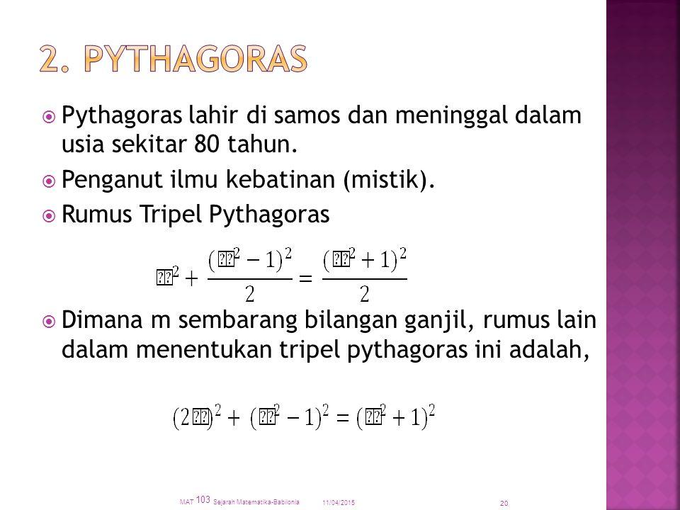  Pythagoras lahir di samos dan meninggal dalam usia sekitar 80 tahun.  Penganut ilmu kebatinan (mistik).  Rumus Tripel Pythagoras  Dimana m sembar