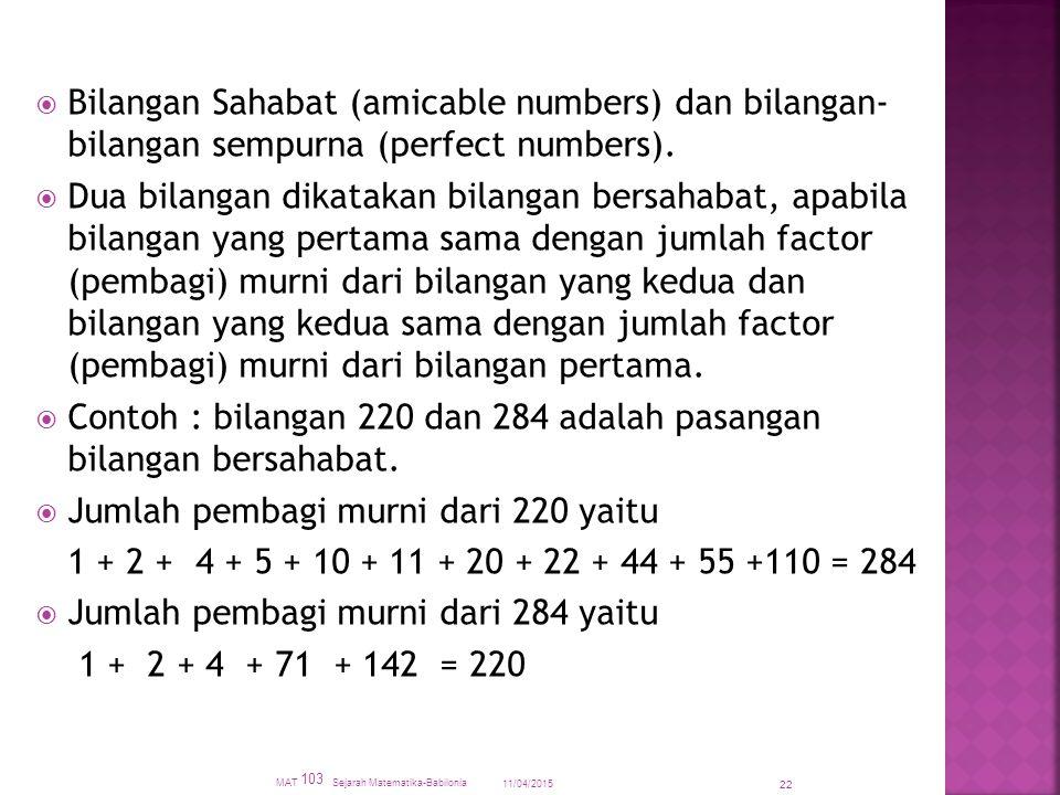  Bilangan Sahabat (amicable numbers) dan bilangan- bilangan sempurna (perfect numbers).  Dua bilangan dikatakan bilangan bersahabat, apabila bilanga