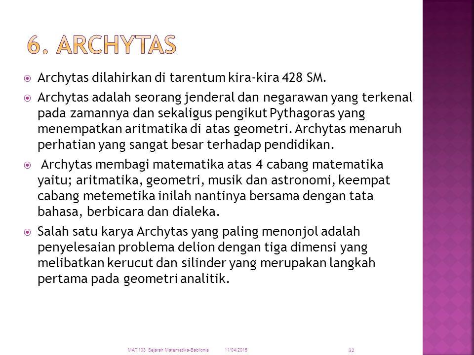  Archytas dilahirkan di tarentum kira-kira 428 SM.  Archytas adalah seorang jenderal dan negarawan yang terkenal pada zamannya dan sekaligus pengiku