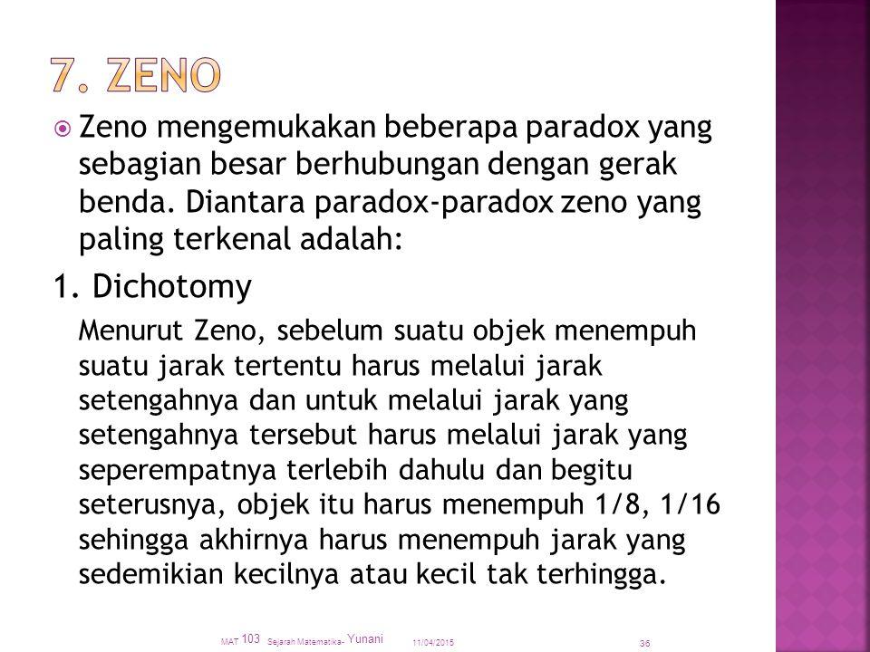  Zeno mengemukakan beberapa paradox yang sebagian besar berhubungan dengan gerak benda. Diantara paradox-paradox zeno yang paling terkenal adalah: 1.