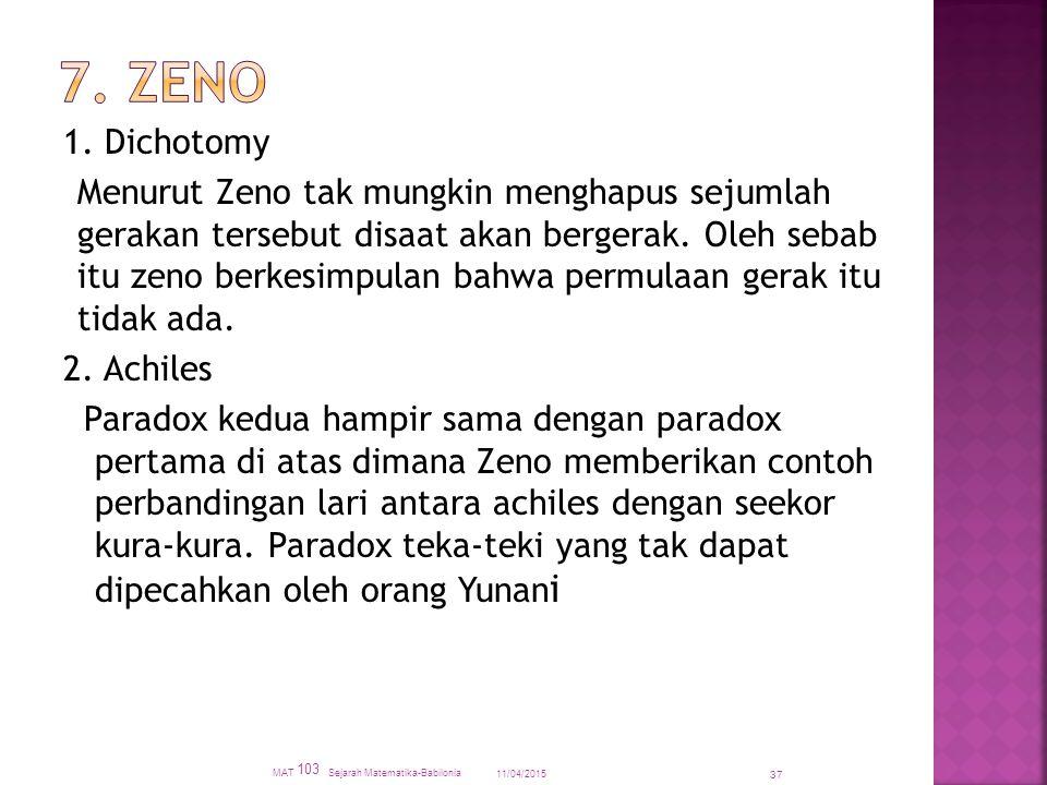 1. Dichotomy Menurut Zeno tak mungkin menghapus sejumlah gerakan tersebut disaat akan bergerak. Oleh sebab itu zeno berkesimpulan bahwa permulaan gera
