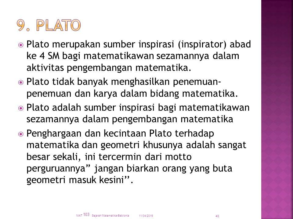  Plato merupakan sumber inspirasi (inspirator) abad ke 4 SM bagi matematikawan sezamannya dalam aktivitas pengembangan matematika.  Plato tidak bany