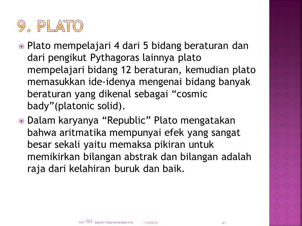  Plato mempelajari 4 dari 5 bidang beraturan dan dari pengikut Pythagoras lainnya plato mempelajari bidang 12 beraturan, kemudian plato memasukkan id