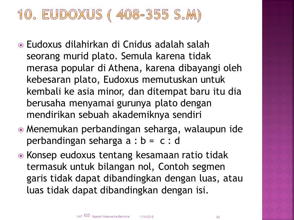  Eudoxus dilahirkan di Cnidus adalah salah seorang murid plato. Semula karena tidak merasa popular di Athena, karena dibayangi oleh kebesaran plato,