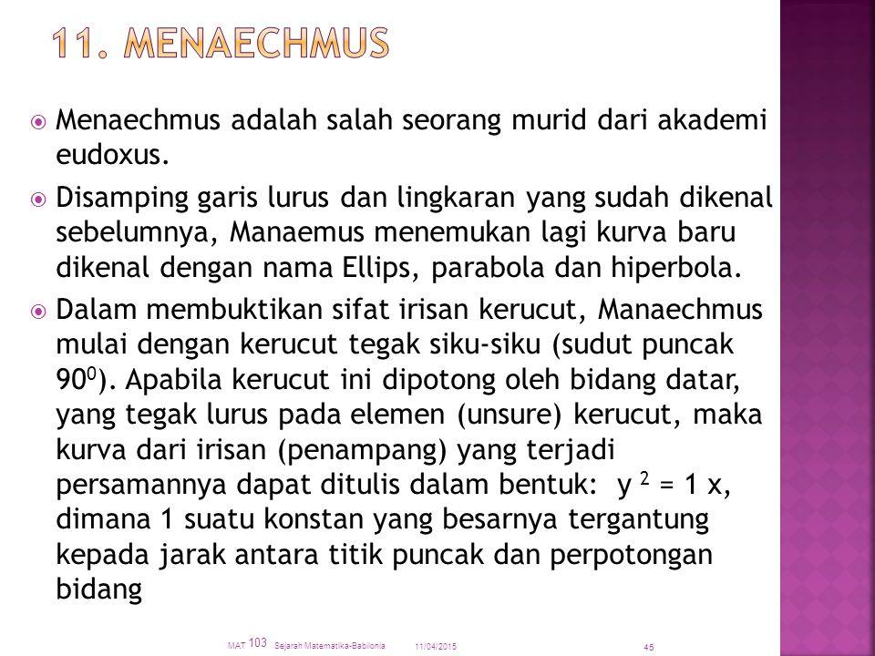  Menaechmus adalah salah seorang murid dari akademi eudoxus.  Disamping garis lurus dan lingkaran yang sudah dikenal sebelumnya, Manaemus menemukan