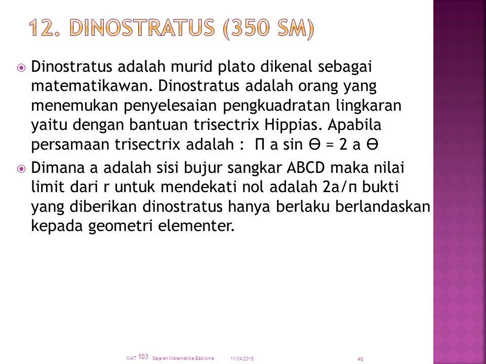  Dinostratus adalah murid plato dikenal sebagai matematikawan. Dinostratus adalah orang yang menemukan penyelesaian pengkuadratan lingkaran yaitu den