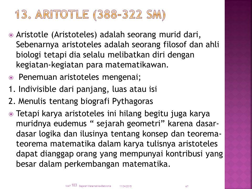  Aristotle (Aristoteles) adalah seorang murid dari, Sebenarnya aristoteles adalah seorang filosof dan ahli biologi tetapi dia selalu melibatkan diri dengan kegiatan-kegiatan para matematikawan.