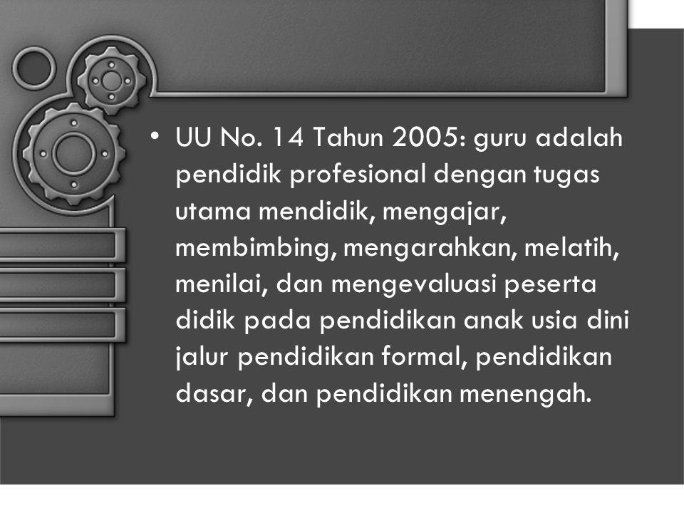 UU No. 14 Tahun 2005: guru adalah pendidik profesional dengan tugas utama mendidik, mengajar, membimbing, mengarahkan, melatih, menilai, dan mengevalu