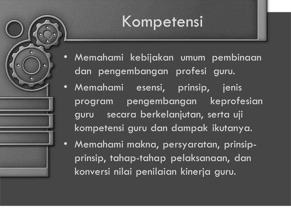 Kompetensi Memahami kebijakan umum pembinaan dan pengembangan profesi guru. Memahami esensi, prinsip, jenis program pengembangan keprofesian guru seca